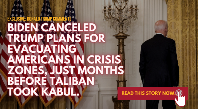 EXC: Joe Biden's State Dept Halted a Trump-Era 'Crisis Response' Plan Aimed at Avoiding Benghazi-Style Evacuations Just MONTHS Before Taliban Takeover.